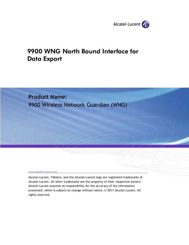 9900 WNG North Bound Interface for Data Export Product Name: 9900 Wireless Network Guardian (WNG) www.alcatel-lucent.com A...