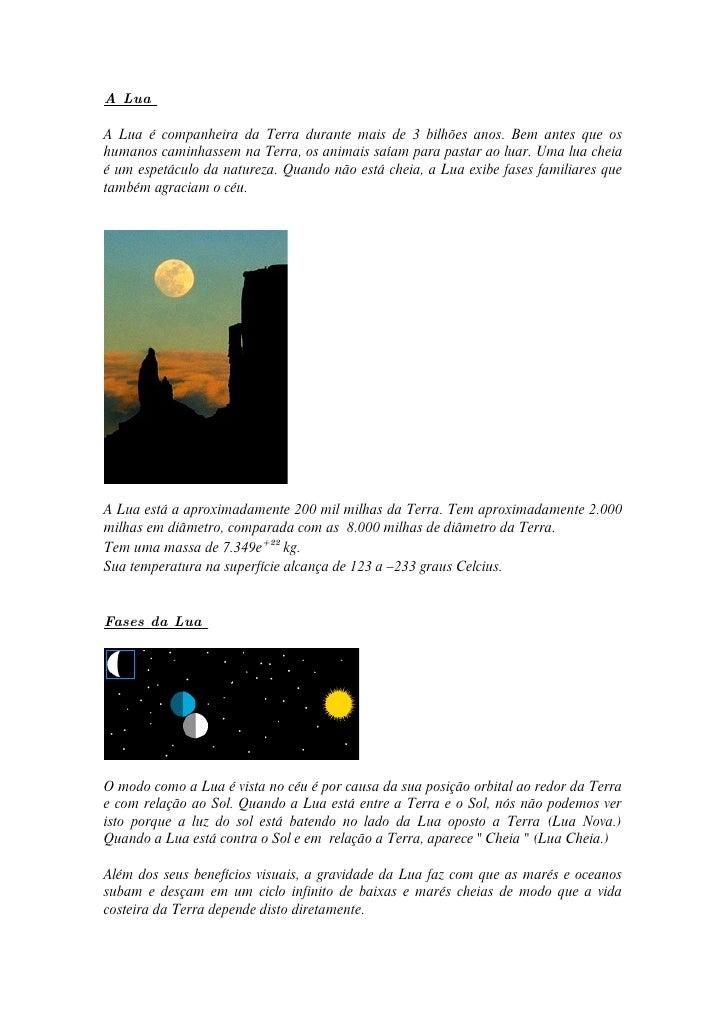 A Lua  A Lua é companheira da Terra durante mais de 3 bilhões anos. Bem antes que os humanos caminhassem na Terra, os anim...