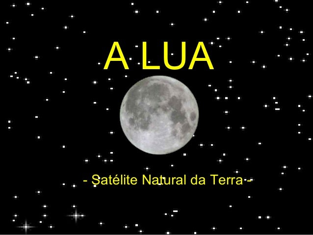 - Satélite Natural da Terra - A LUA