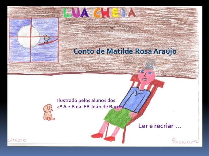 Conto de Matilde Rosa AraújoIlustrado pelos alunos dos4º A e B da EB João de Barros                                Ler e r...