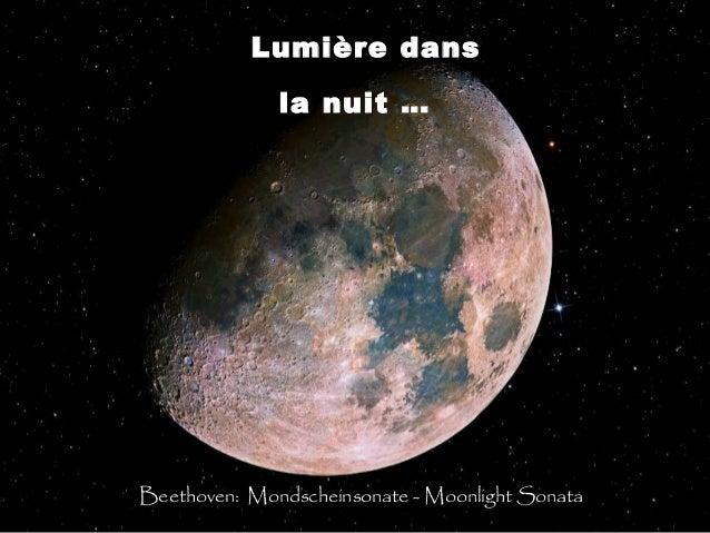Lumière dansLumière dans la nuit …la nuit … Beethoven: Mondscheinsonate - Moonlight Sonata