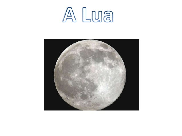 A Lua é o único satélite natural daTerra, situando-se a uma distância decerca de 384.405 km do nosso planeta.