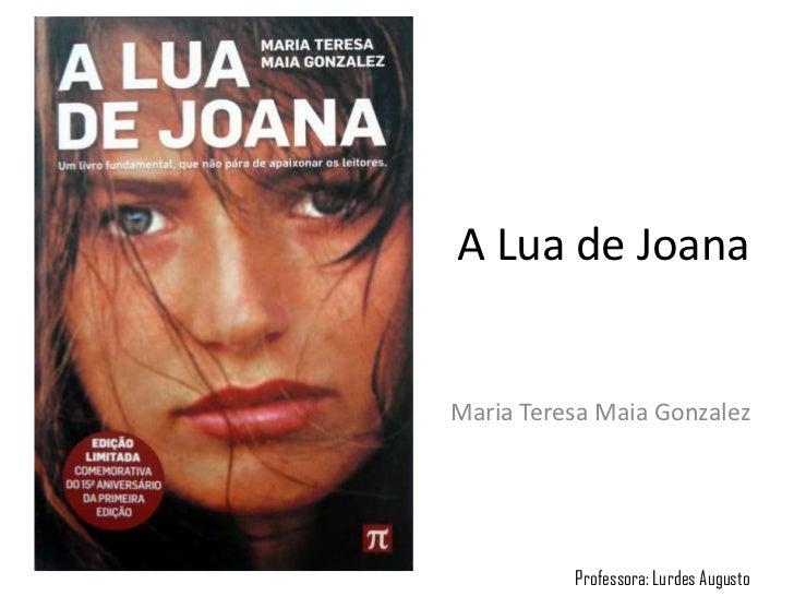 A Lua de JoanaMaria Teresa Maia Gonzalez          Professora: Lurdes Augusto