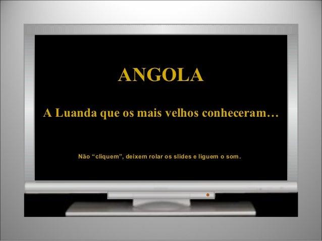 """ANGOLAA Luanda que os mais velhos conheceram…     Não """"cliquem"""", deixem rolar os slides e liguem o som."""