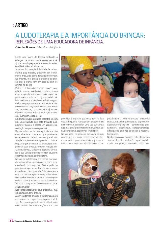 : ARTIGO     A LUDOTERAPIA E A IMPORTÂNCIA DO BRINCAR:     REFLEXÕES DE UMA EDUCADORA DE INFÂNCIA.     Catarina Homem . Ed...