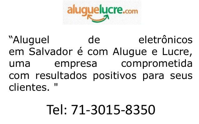 """""""Aluguel de eletrônicos em Salvador é com Alugue e Lucre, uma empresa comprometida com resultados positivos para seus clie..."""