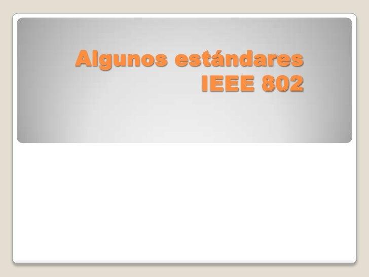 Algunos estándares IEEE 802<br />