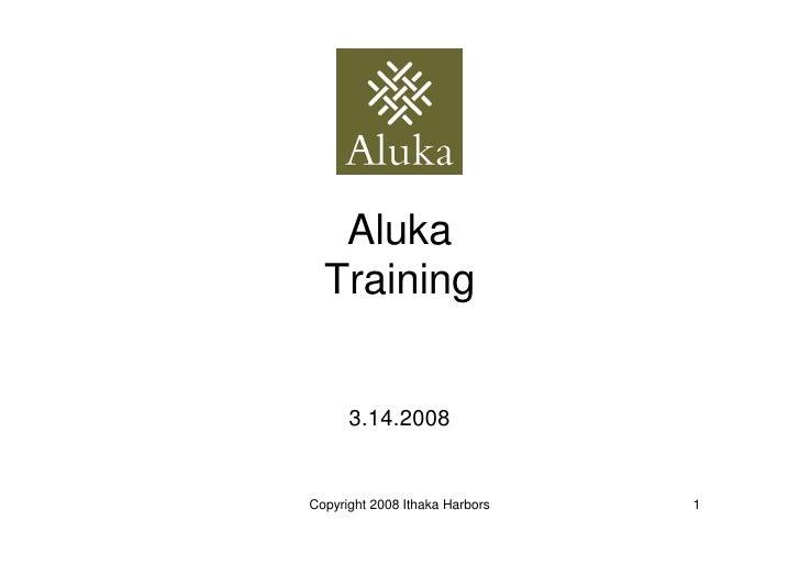 Aluka   Training         3.14.2008   Copyright 2008 Ithaka Harbors   1