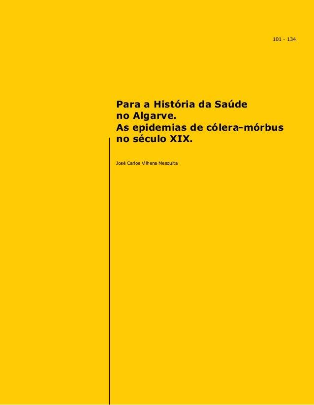 Para a História da Saúde no Algarve. As epidemias de cólera-mórbus no século XIX. José Carlos Vilhena Mesquita 101 - 134