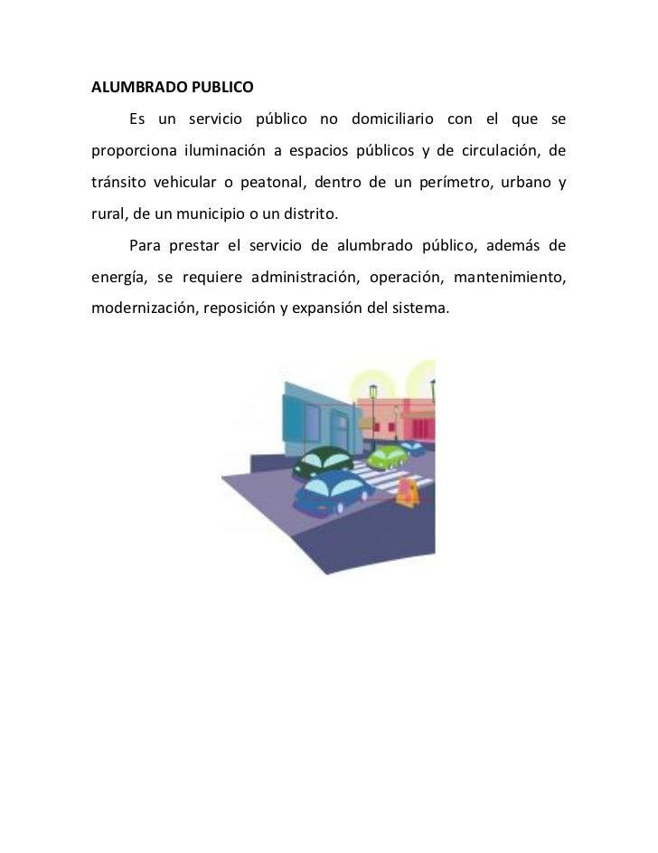 ALUMBRADO PUBLICO     Es un servicio público no domiciliario con el que seproporciona iluminación a espacios públicos y de...