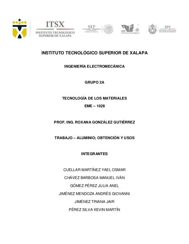 INSTITUTO TECNOLÓGICO SUPERIOR DE XALAPA INGENIERÍA ELECTROMECÁNICA GRUPO 2A TECNOLOGÍA DE LOS MATERIALES EME – 1028 PROF....