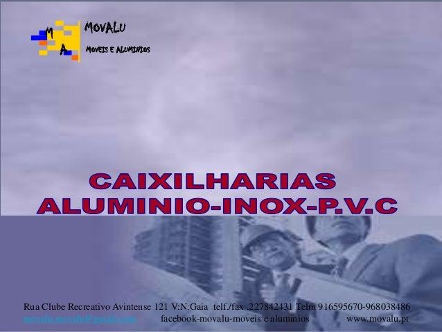 M  MOVALU A  MOVEIS E ALUMINIOS  Rua Clube Recreativo Avintense 121 V:N:Gaia telf./fax .227842431 Telm 916595670-968038486...