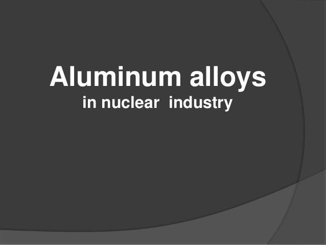Aluminum alloys in nuclear industry