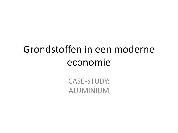 Grondstoffen in een moderne economie<br />CASE-STUDY: ALUMINIUM<br />