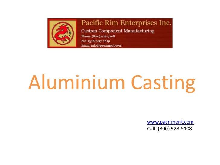 Aluminium Casting            www.pacriment.com            Call: (800) 928-9108