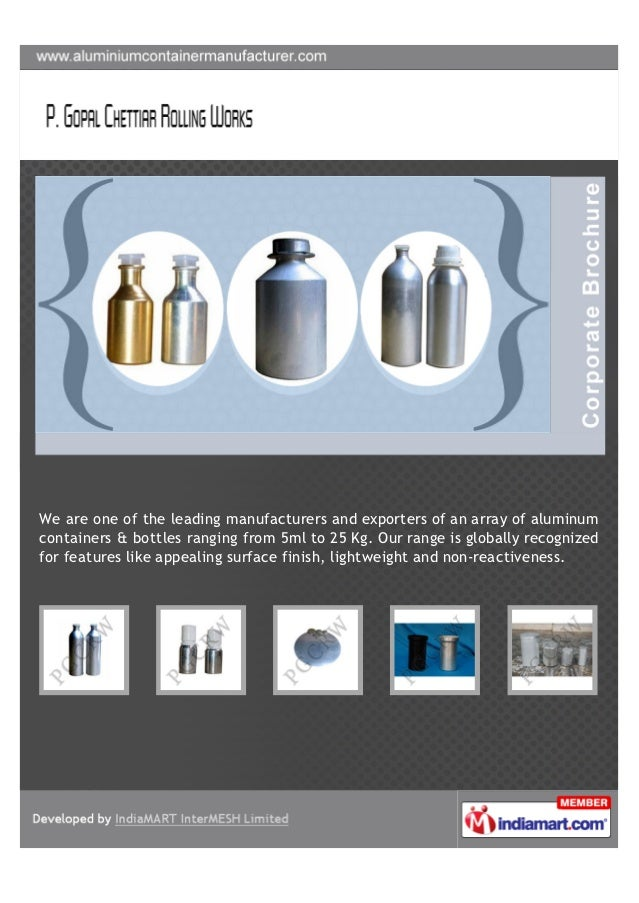We are one of the leading manufacturers and exporters of an array of aluminumcontainers & bottles ranging from 5ml to 25 K...