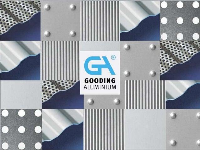Gooding Aluminium Limited 1 British Wharf Landmann Way London SE14 5RS United Kingdom T: + 44 (0)20 8692 2255 F: + 44 (0)2...