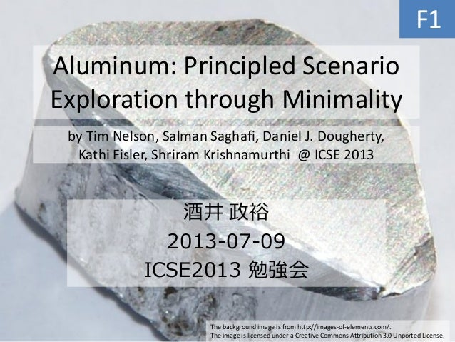 Aluminum: Principled Scenario Exploration through Minimality 酒井 政裕 2013-07-09 ICSE2013 勉強会 The background image is from ht...