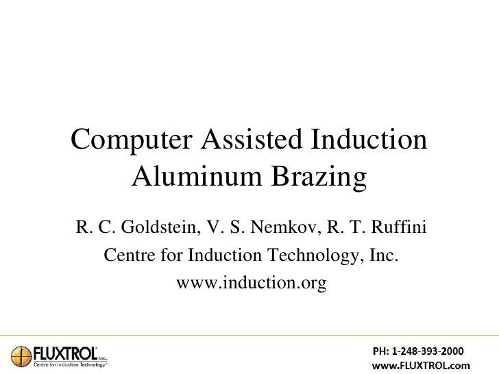 Computer Assisted Induction   Aluminum BrazingR. C. Goldstein, V. S. Nemkov, R. T. Ruffini   Centre for Induction Technolo...