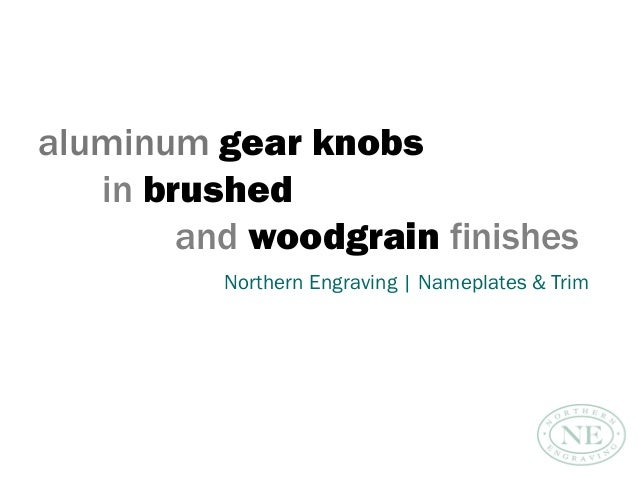 aluminum gear knobs in brushed and woodgrain finishes Northern Engraving   Nameplates & Trim