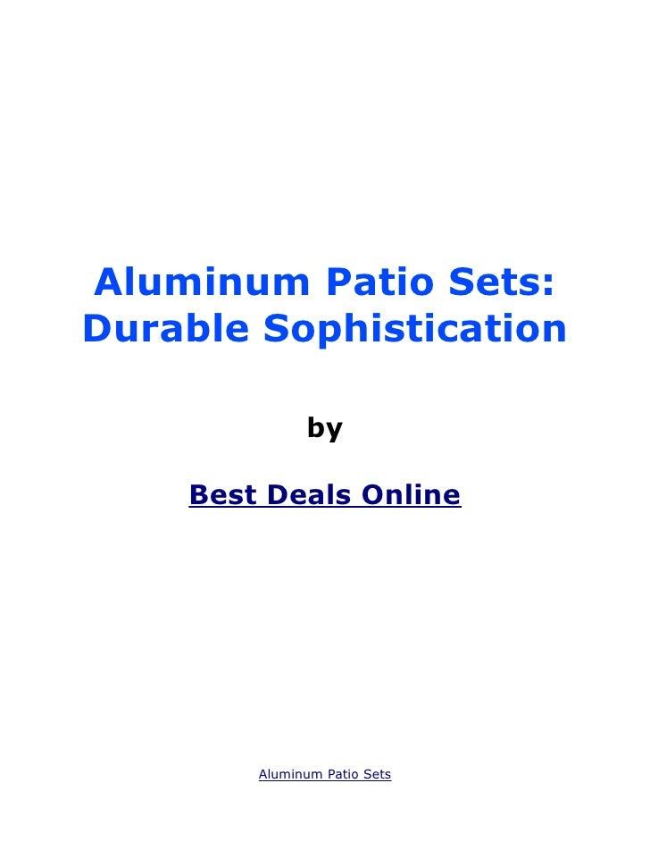 Aluminum Patio Sets:Durable Sophistication              by    Best Deals Online        Aluminum Patio Sets