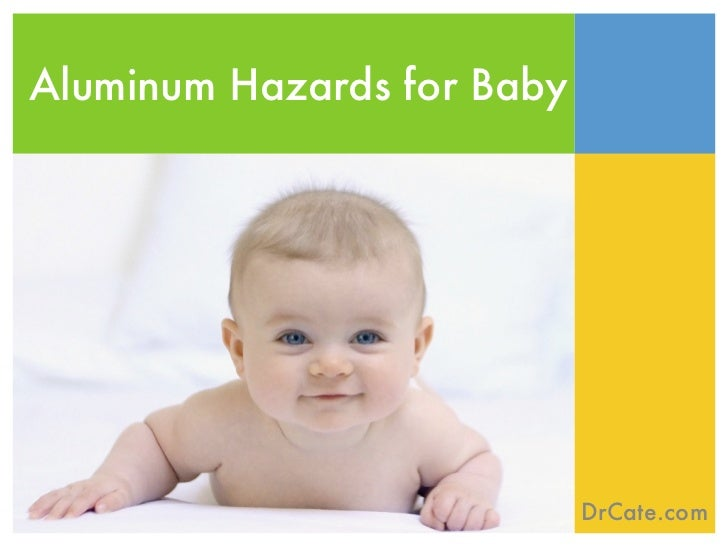 Aluminum Hazards for Baby                            DrCate.com