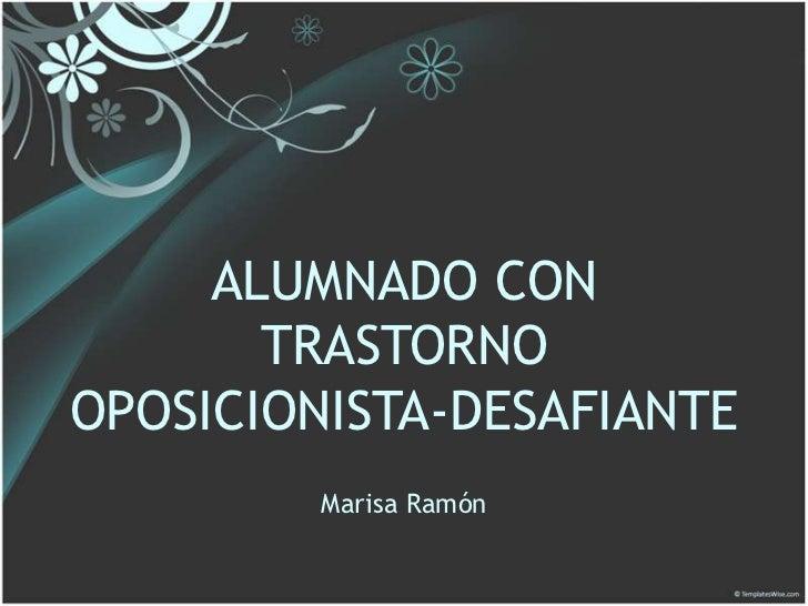ALUMNADO CON       TRASTORNOOPOSICIONISTA-DESAFIANTE         Marisa Ramón
