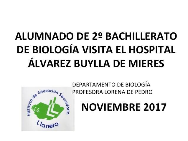 ALUMNADO DE 2� BACHILLERATO DE BIOLOG�A VISITA EL HOSPITAL �LVAREZ BUYLLA DE MIERES NOVIEMBRE 2017 DEPARTAMENTO DE BIOLOG�...