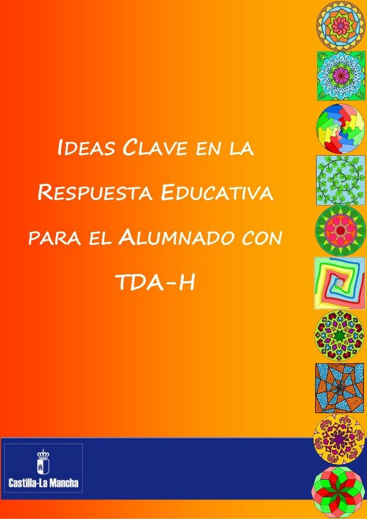 IDEAS CLAVE EN LARESPUESTA EDUCATIVAPARA EL   ALUMNADO CON          TDA-H
