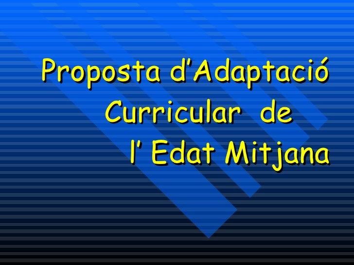 Proposta d'Adaptació  Curricular  de  l' Edat Mitjana