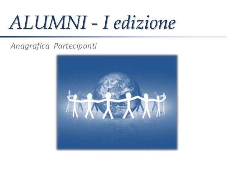 ALUMNI - I edizioneAnagrafica Partecipanti