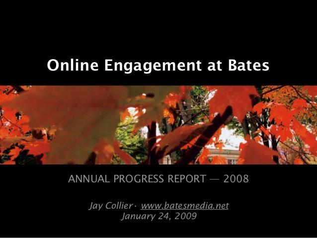 Online Engagement at Bates  ANNUAL PROGRESS REPORT — 2008     Jay Collier• www.batesmedia.net             January 24, 2009
