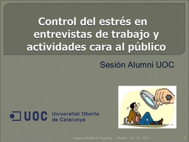 Sesión Alumni UOC  Amparo Botella de Figueroa  Madrid – 06 / 02 / 2014  1