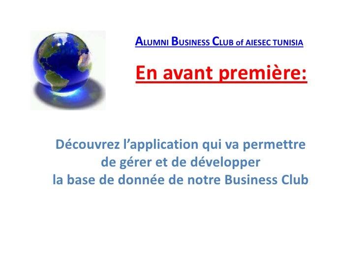ALUMNI BUSINESS CLUB of AIESEC TUNISIA<br />En avant première:<br />Découvrez l'application qui va permettre de gérer et d...