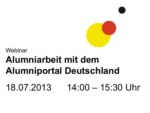 Webinar Alumniarbeit mit dem Alumniportal Deutschland 18.07.2013 14:00 – 15:30 Uhr