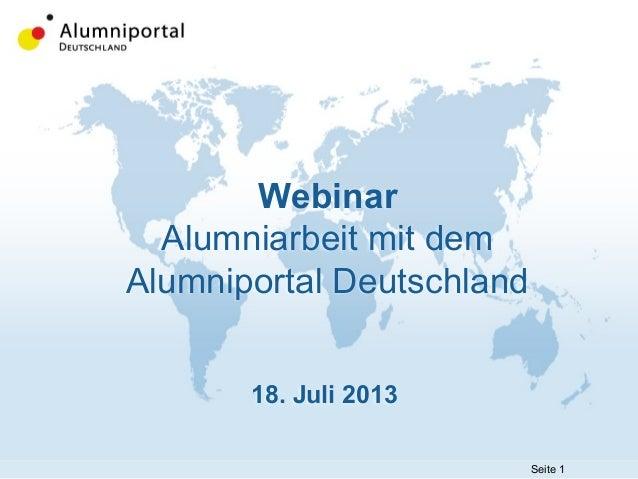 Seite 1 Webinar Alumniarbeit mit dem Alumniportal Deutschland 18. Juli 2013