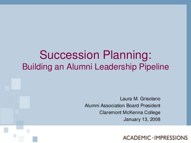 Succession Planning:Building an Alumni Leadership Pipeline                                Laura M. Grisolano              ...