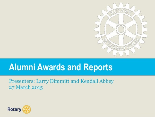 Alumni Awards and Reports Presenters: Larry Dimmitt and Kendall Abbey 27 March 2015
