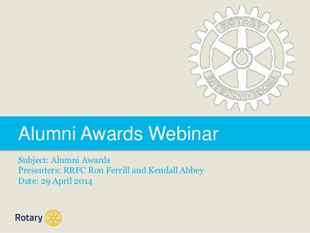 Alumni Awards Webinar Subject: Alumni Awards Presenters: RRFC Ron Ferrill and Kendall Abbey Date: 29 April 2014