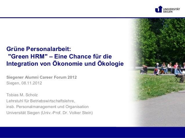 """Grüne Personalarbeit: """"Green HRM"""" – Eine Chance für dieIntegration von Ökonomie und ÖkologieSiegener Alumni Career Forum 2..."""