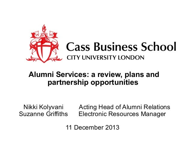 Alumni Services: a review, plans and partnership opportunities Nikki Kolyvani Suzanne Griffiths  Acting Head of Alumni Rel...