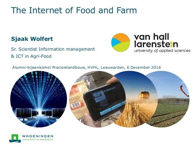 The Internet of Food and Farm Sjaak Wolfert Sr. Scientist Information management & ICT in Agri-Food Alumni-bijeenkomst Pre...