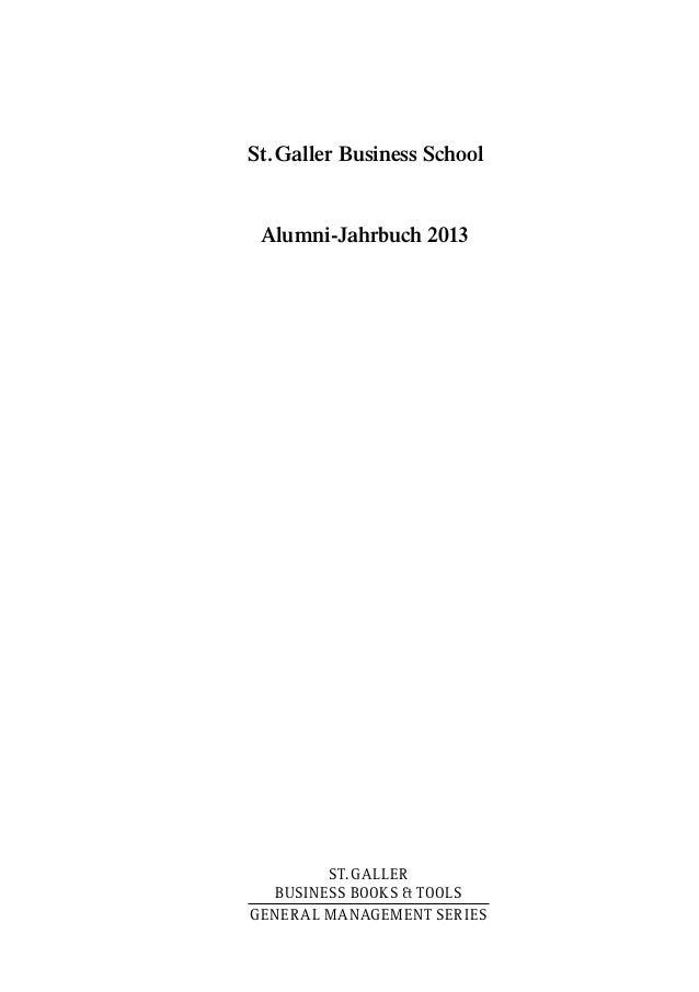 St.Galler Business SchoolAlumni-Jahrbuch 2013ST.GALLERBUSINESS BOOKS & TOOLS.GENERAL MANAGEMENT SERIES.