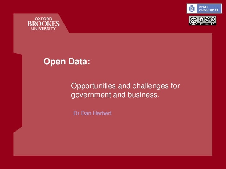 Open Data:     Opportunities and challenges for     government and business.      Dr Dan Herbert