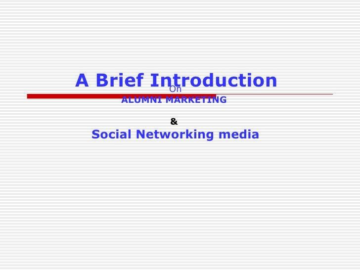 A Brief Introduction   On ALUMNI MARKETING   &  Social Networking media