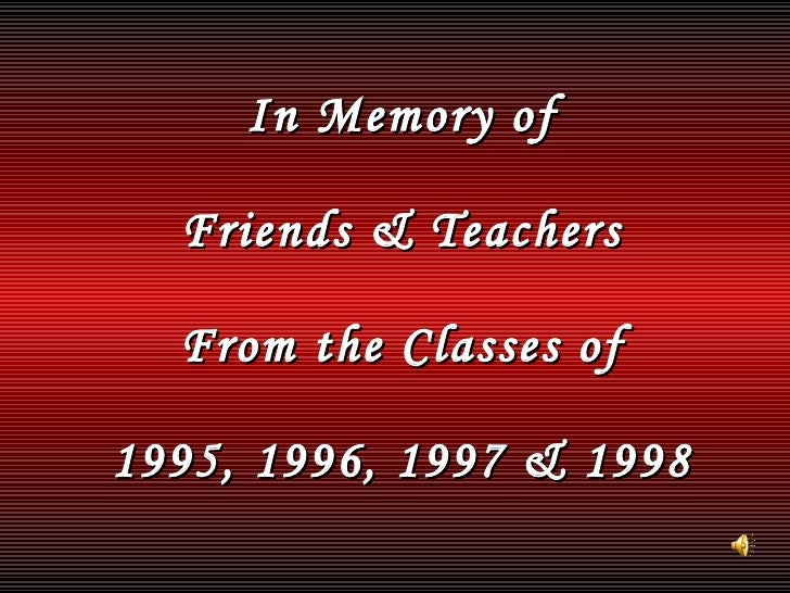 In Memory of Friends & Teachers From the Classes of 1995, 1996, 1997 & 1998