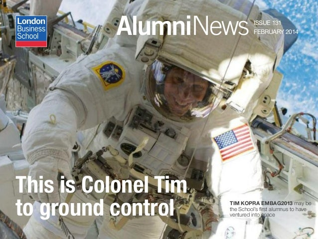 AlumniNews ISSUE 131 FEBRUARY 2014 TIM KOPRA EMBAG2013 may be the School's first alumnus to have ventured into space This ...