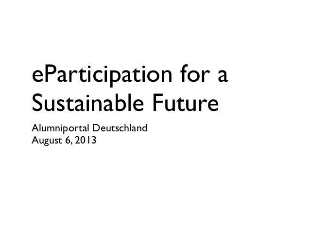 eParticipation for a Sustainable Future Alumniportal Deutschland August 6, 2013