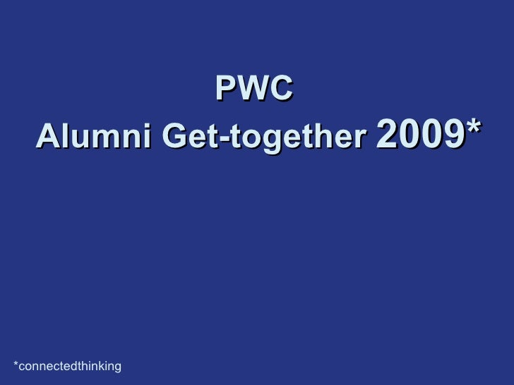   PWC  Alumni Get-together  2009* *connectedthinking