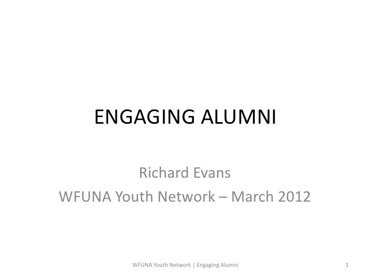 ENGAGING ALUMNI         Richard EvansWFUNA Youth Network – March 2012         WFUNA Youth Network | Engaging Alumni   1